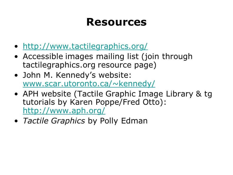 Resources   Accessible images mailing list (join through tactilegraphics.org resource page) John M.