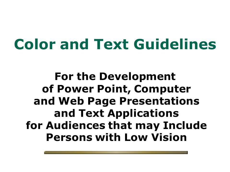 Color and Text Guidelines For the Development of Power Point, Computer and Web Page Presentations and Text Applications for Audiences that may Include Persons with Low Vision