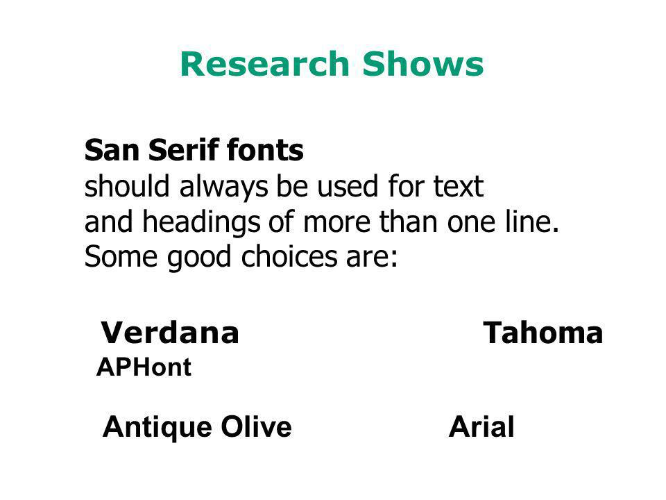 Research Shows San Serif fonts should always be used for text and headings of more than one line.