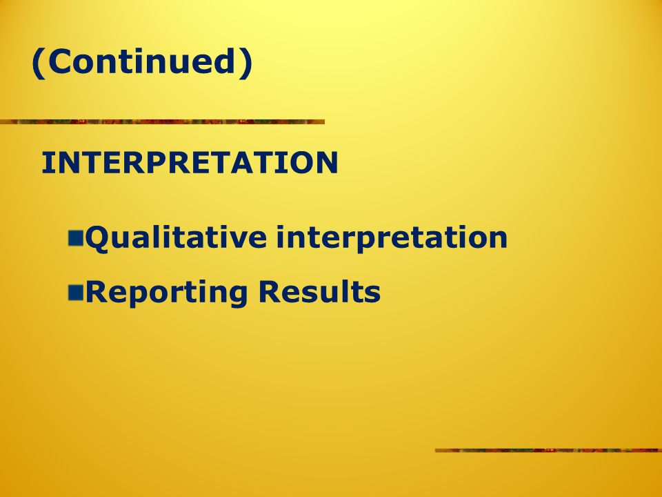 (Continued) INTERPRETATION Qualitative interpretation Reporting Results