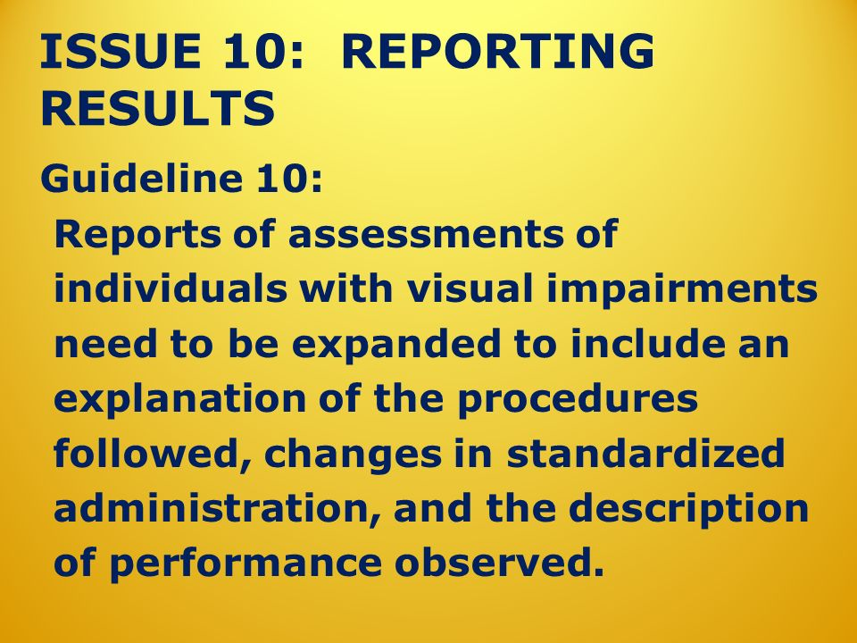 ISSUE 10: REPORTING RESULTS Guideline 10: Reports of assessments of individuals with visual impairments need to be expanded to include an explanation