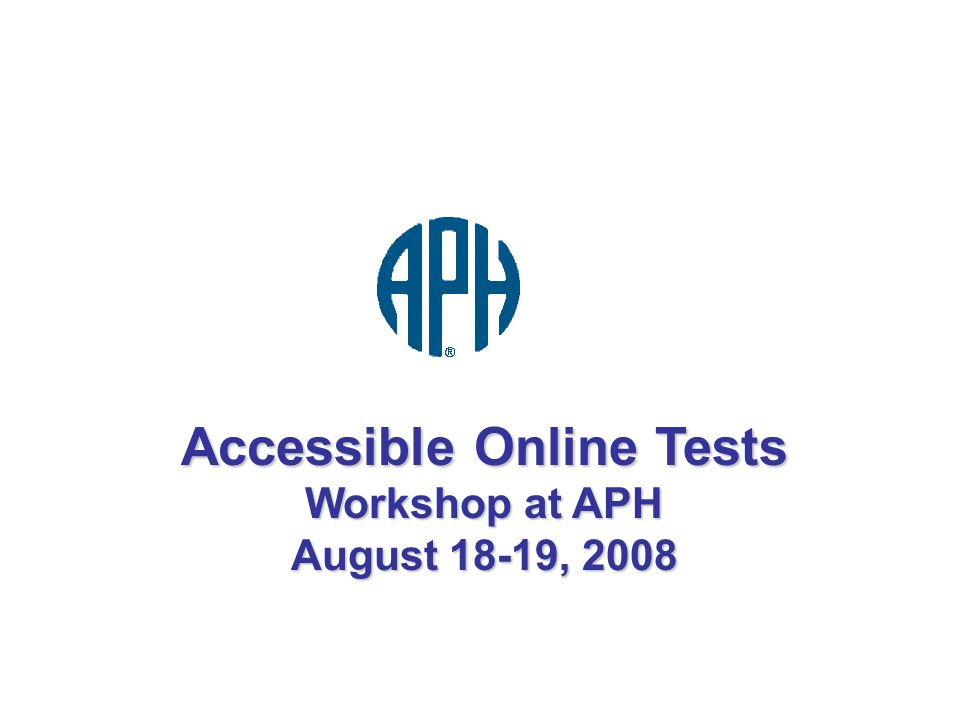 Accessible Online Tests Workshop at APH August 18-19, 2008