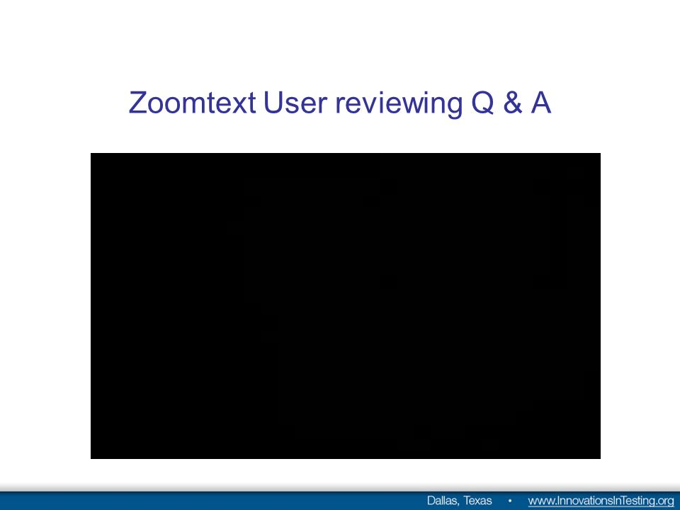Zoomtext User reviewing Q & A
