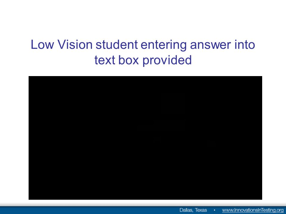 Low Vision student entering answer into text box provided