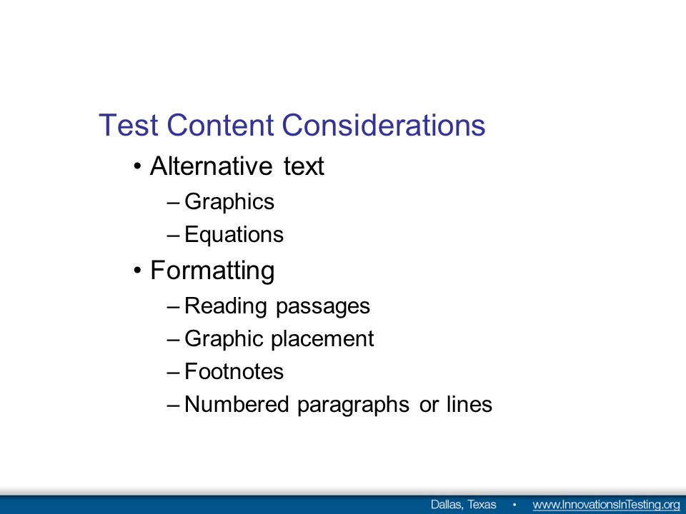 Test Content Considerations Alternative text –Graphics –Equations Formatting –Reading passages –Graphic placement –Footnotes –Numbered paragraphs or lines