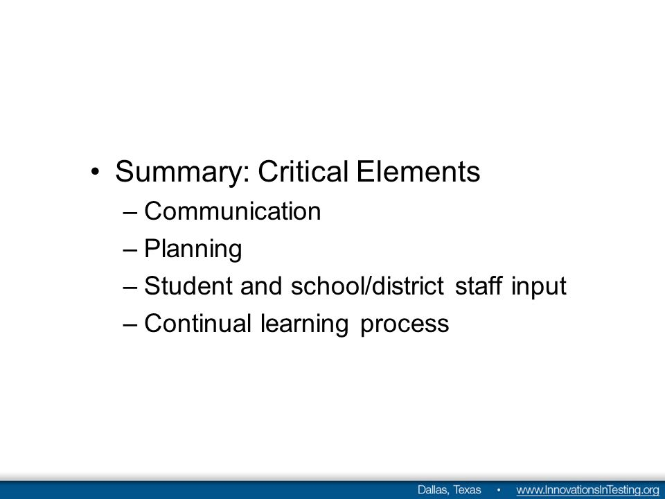 Summary: Critical Elements –Communication –Planning –Student and school/district staff input –Continual learning process