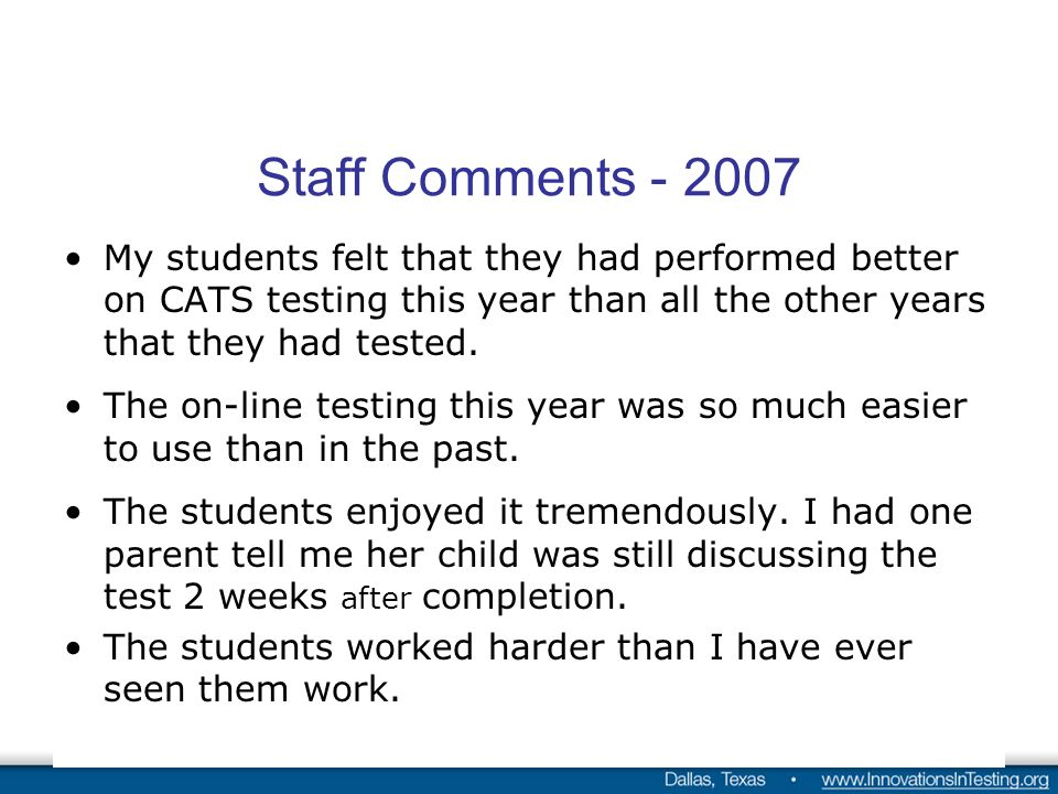 Staff Comments My students felt that they had performed better on CATS testing this year than all the other years that they had tested.
