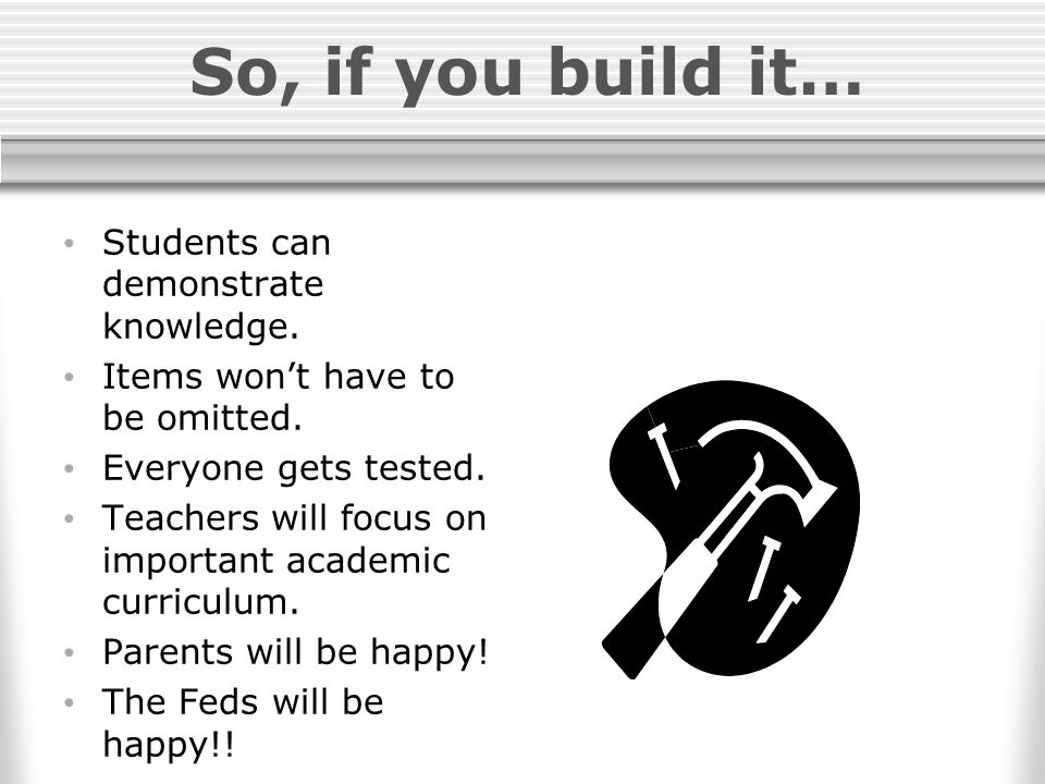 So, if you build it… Students can demonstrate knowledge.