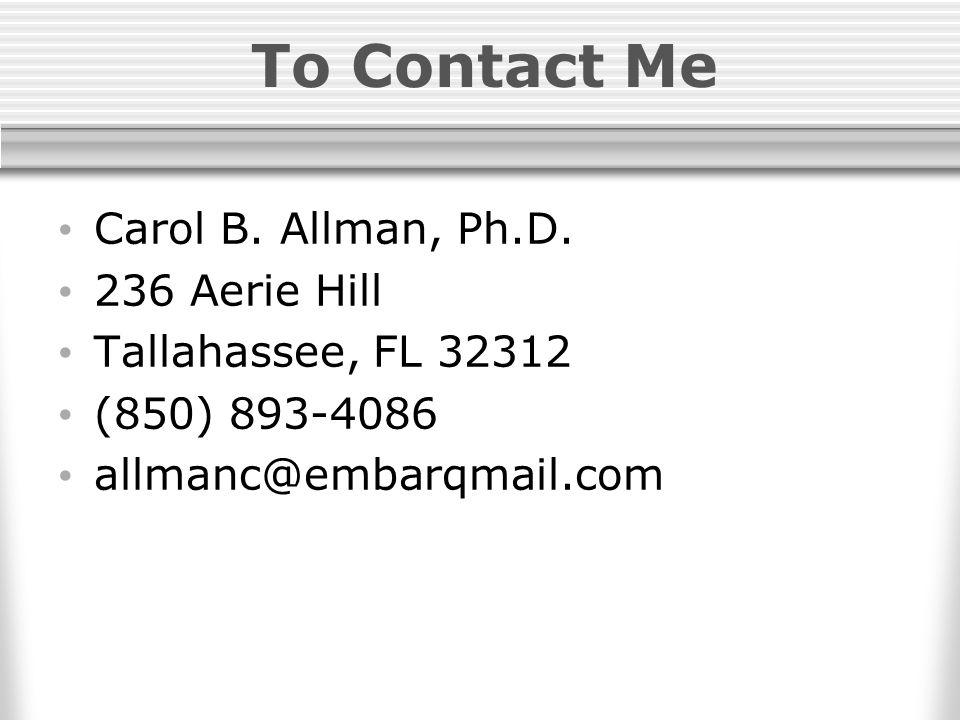 To Contact Me Carol B. Allman, Ph.D.