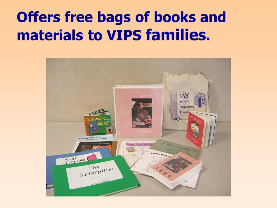 Offers free bags of books and materials to VIPS families.
