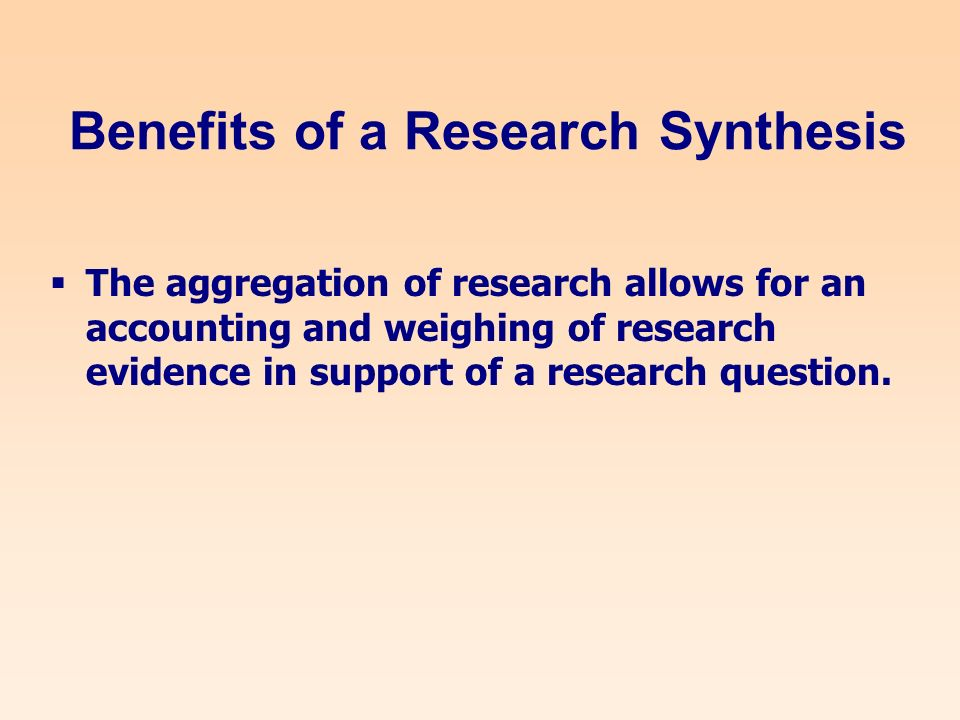 The aggregation of research allows for an accounting and weighing of research evidence in support of a research question.