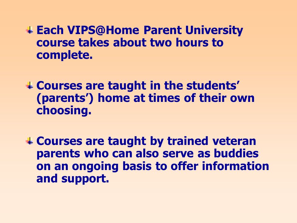 Each Parent University course takes about two hours to complete.