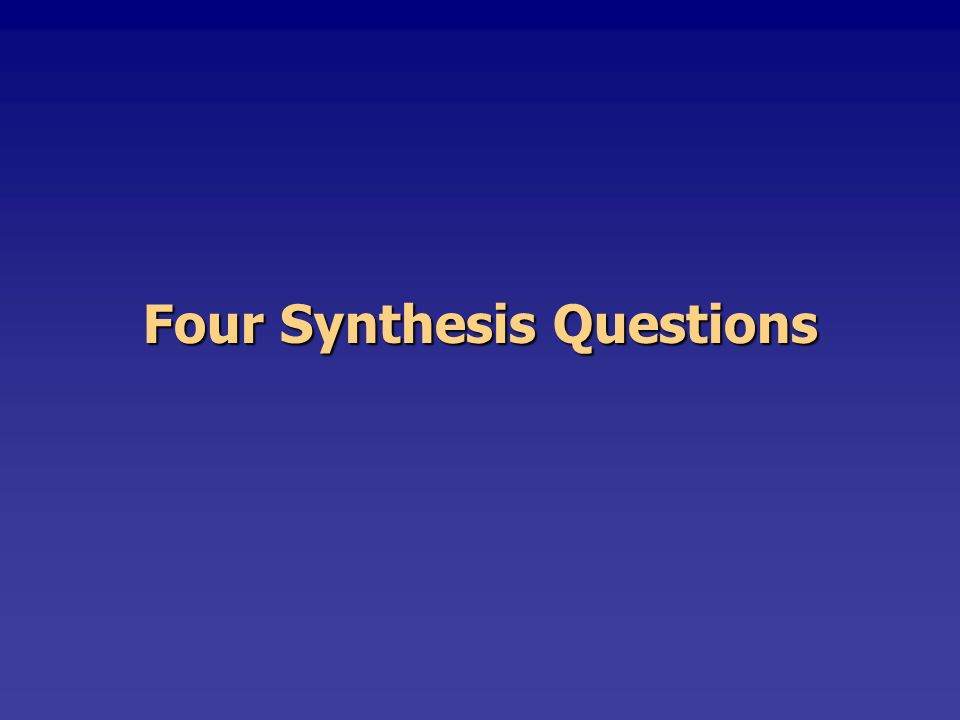 Four Synthesis Questions
