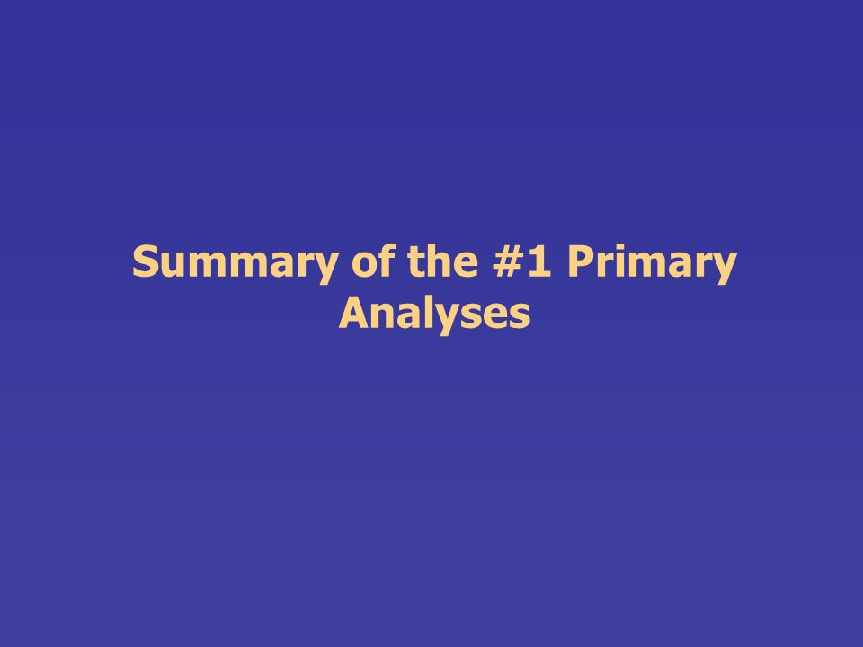 Summary of the #1 Primary Analyses