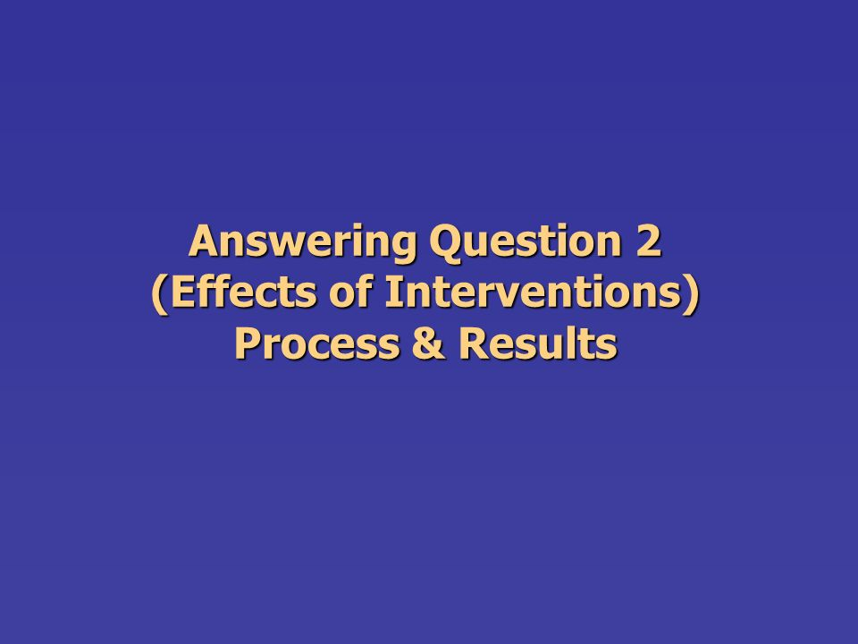 Answering Question 2 (Effects of Interventions) Process & Results