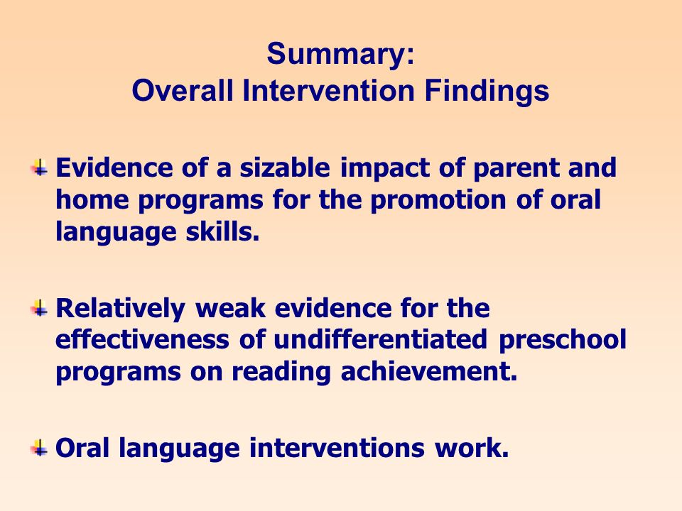 Summary: Overall Intervention Findings Evidence of a sizable impact of parent and home programs for the promotion of oral language skills.