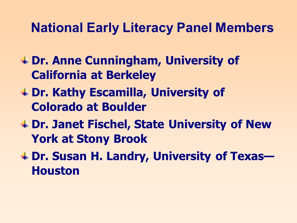 National Early Literacy Panel Members Dr. Anne Cunningham, University of California at Berkeley Dr.