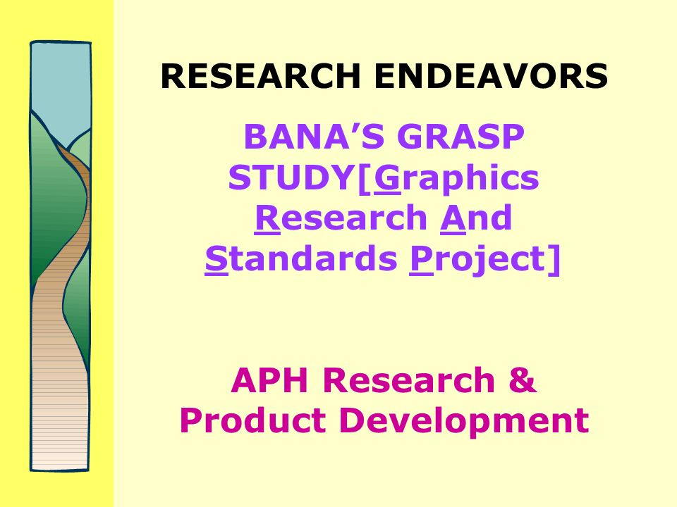 RESEARCH ENDEAVORS BANAS GRASP STUDY[Graphics Research And Standards Project] APH Research & Product Development