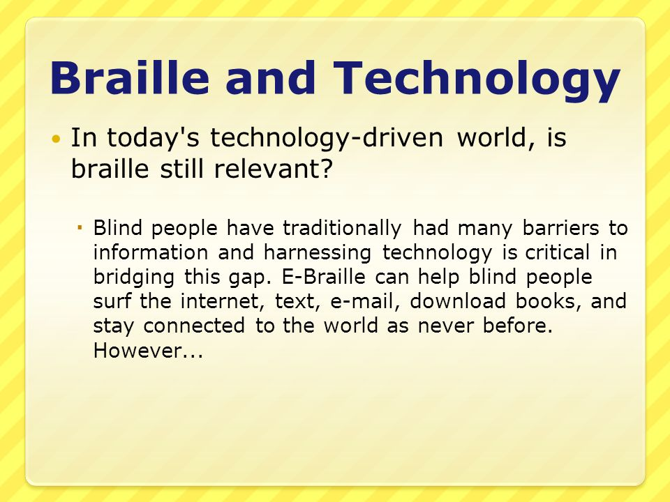 Braille and Technology In today s technology-driven world, is braille still relevant.