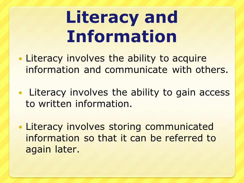 Literacy and Information Literacy involves the ability to acquire information and communicate with others. Literacy involves the ability to gain acces