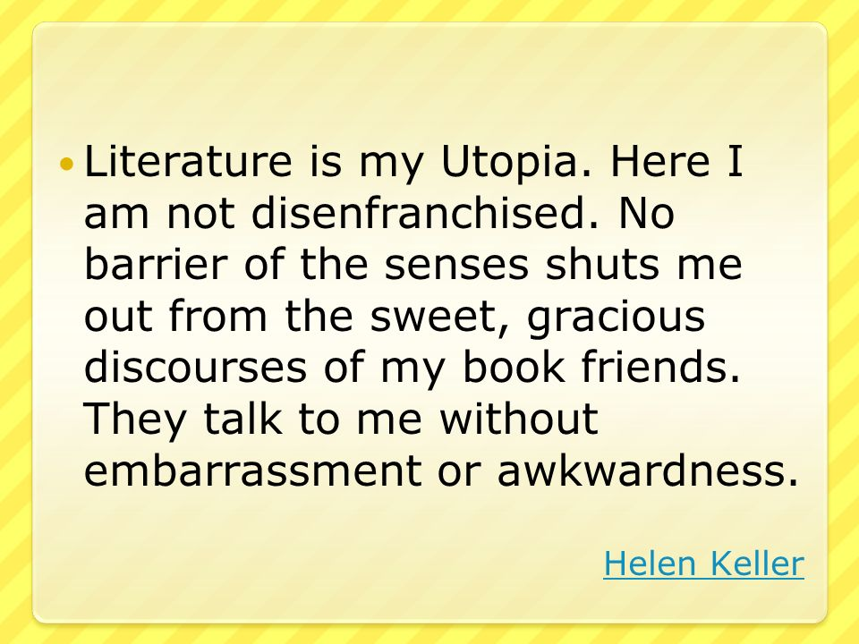 Literature is my Utopia. Here I am not disenfranchised.