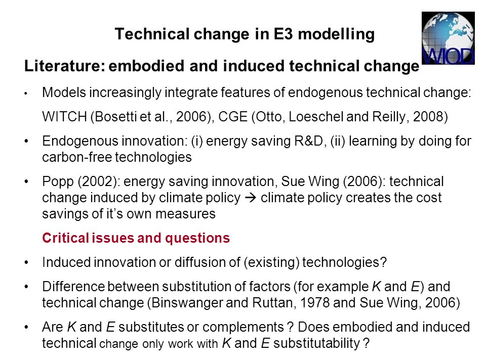 Literature: embodied and induced technical change Models increasingly integrate features of endogenous technical change: WITCH (Bosetti et al., 2006),