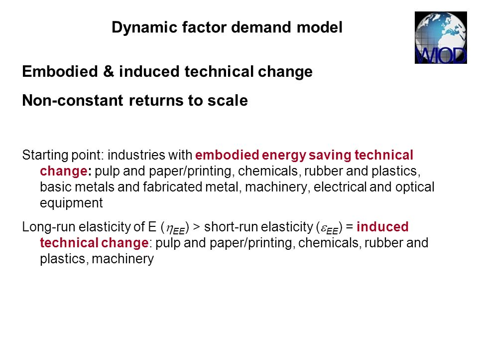 Embodied & induced technical change Non-constant returns to scale Starting point: industries with embodied energy saving technical change: pulp and pa