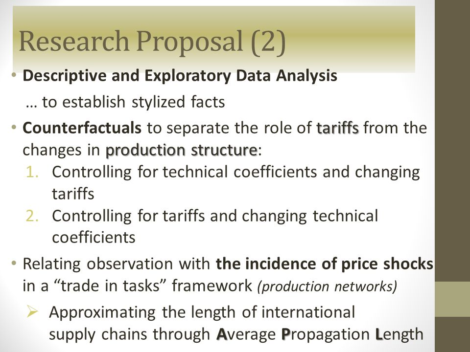 Research Proposal (2) Descriptive and Exploratory Data Analysis … to establish stylized facts tariffs production structure Counterfactuals to separate
