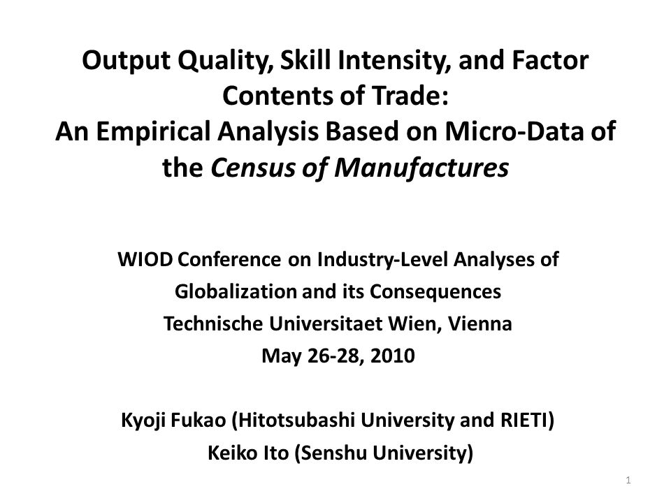 Output Quality, Skill Intensity, and Factor Contents of Trade: An Empirical Analysis Based on Micro-Data of the Census of Manufactures WIOD Conference