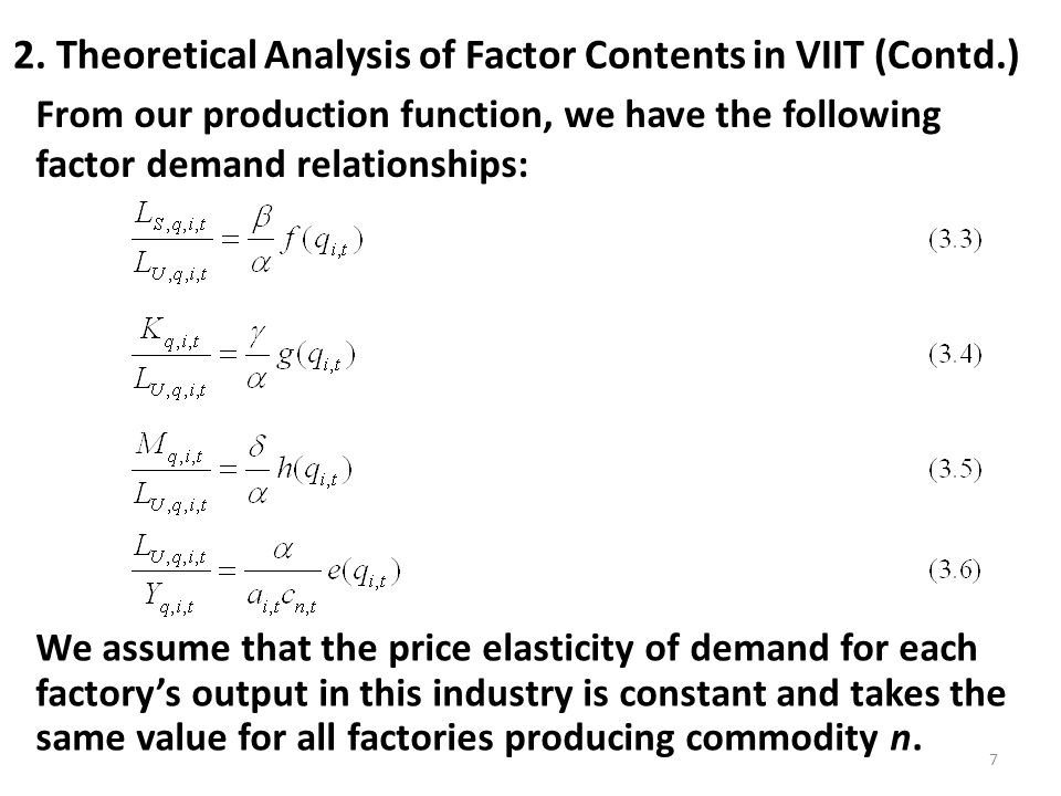 2. Theoretical Analysis of Factor Contents in VIIT (Contd.) From our production function, we have the following factor demand relationships: We assume