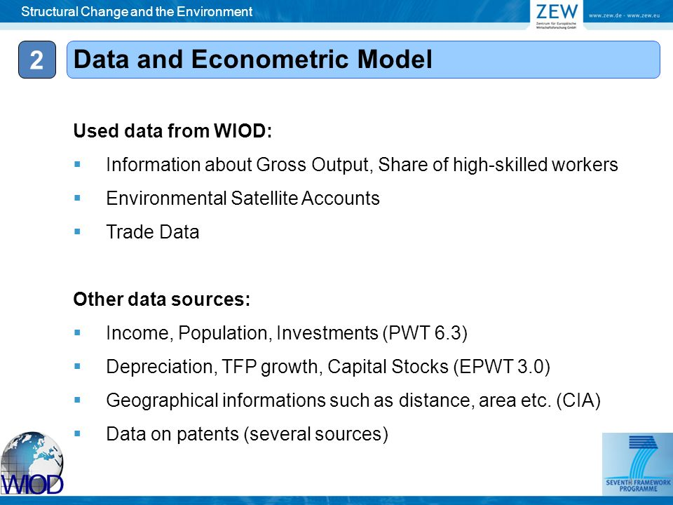 2 Data and Econometric Model Used data from WIOD: Information about Gross Output, Share of high-skilled workers Environmental Satellite Accounts Trade Data Other data sources: Income, Population, Investments (PWT 6.3) Depreciation, TFP growth, Capital Stocks (EPWT 3.0) Geographical informations such as distance, area etc.