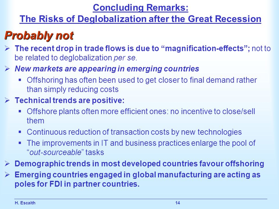 H. Escaith 14 Concluding Remarks: The Risks of Deglobalization after the Great Recession Probably not The recent drop in trade flows is due to magnifi