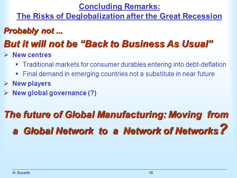 H. Escaith 15 Concluding Remarks: The Risks of Deglobalization after the Great Recession Probably not... But it will not be Back to Business As Usual