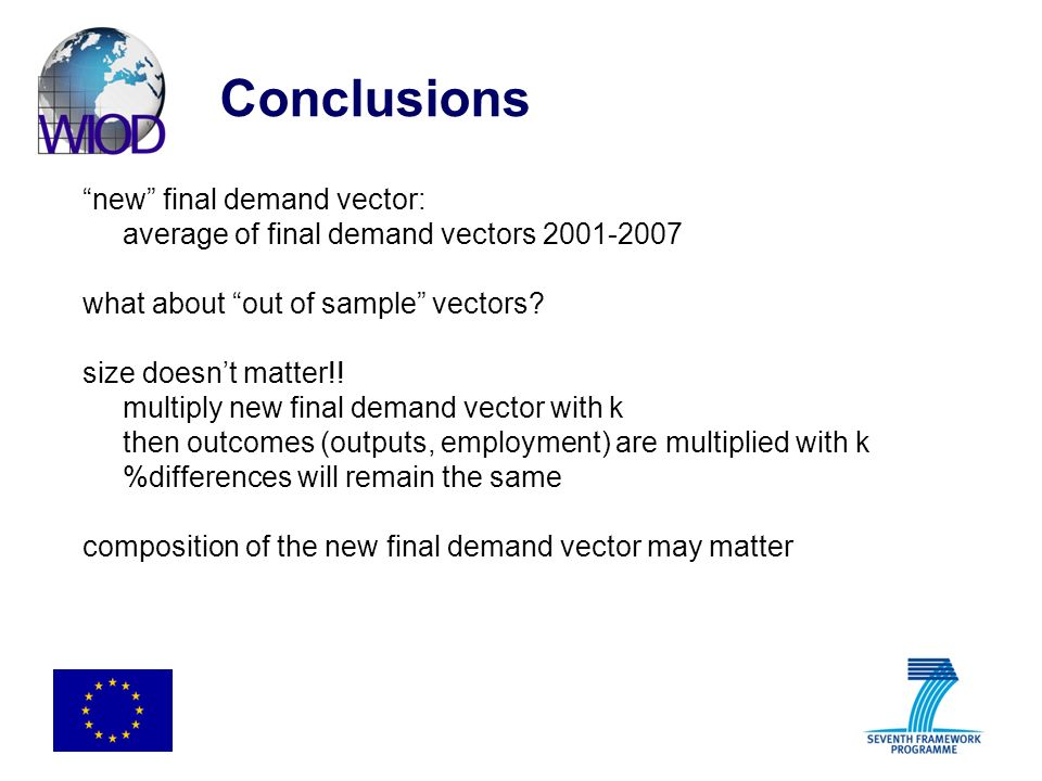 Conclusions new final demand vector: average of final demand vectors 2001-2007 what about out of sample vectors? size doesnt matter!! multiply new fin