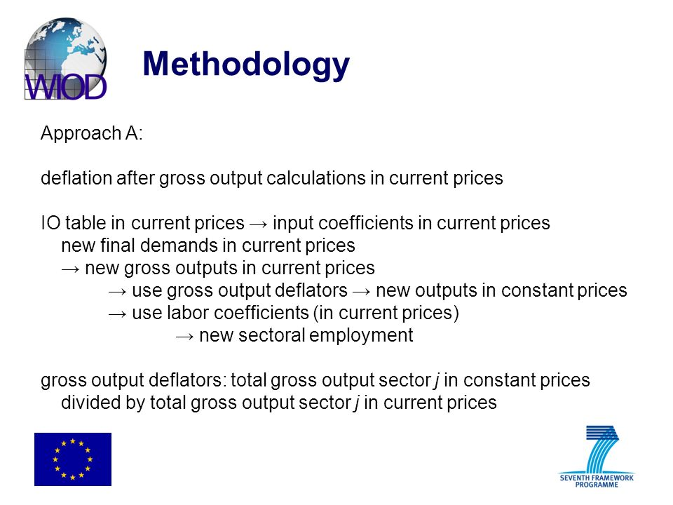 Methodology Approach A: deflation after gross output calculations in current prices IO table in current prices input coefficients in current prices ne