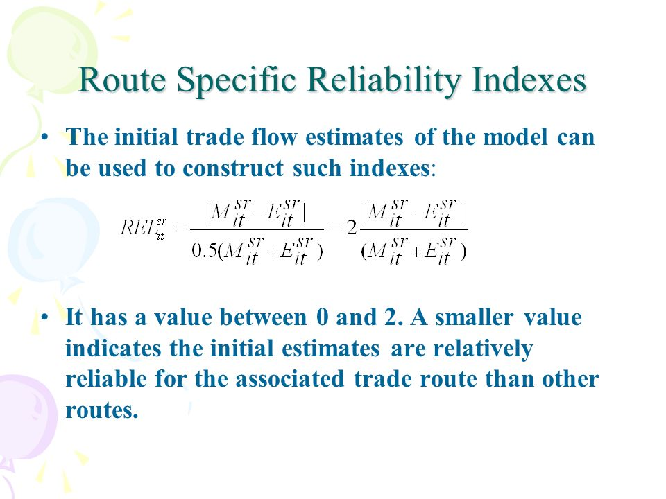 Route Specific Reliability Indexes The initial trade flow estimates of the model can be used to construct such indexes: It has a value between 0 and 2.