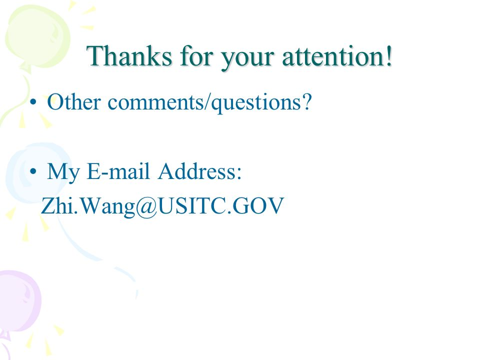 Thanks for your attention! Other comments/questions? My E-mail Address: Zhi.Wang@USITC.GOV