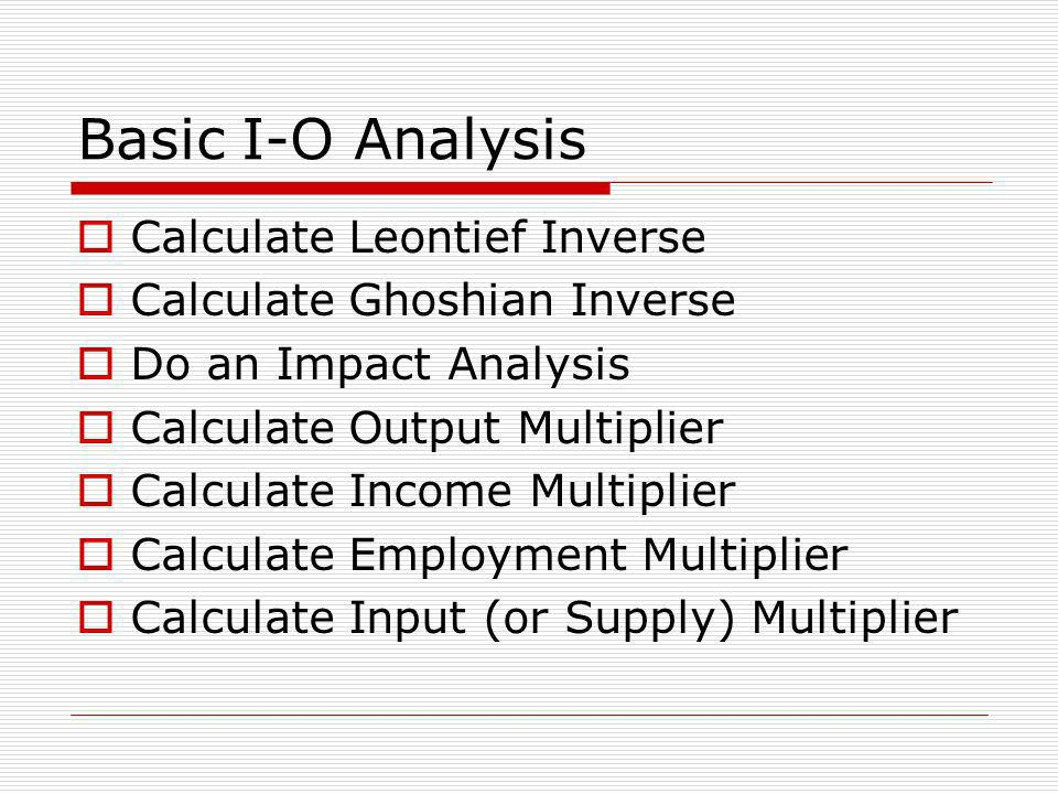 Basic I-O Analysis Multipliers The output multiplier is calculated as the column sum of the Leontief inverse.