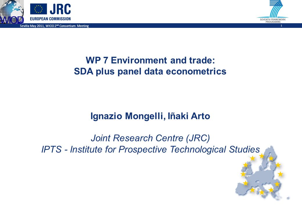 Sevilla May 2011, WIOD 2 nd Consortium Meeting 1 WP 7 Environment and trade: SDA plus panel data econometrics Ignazio Mongelli, Iñaki Arto Joint Research Centre (JRC) IPTS - Institute for Prospective Technological Studies