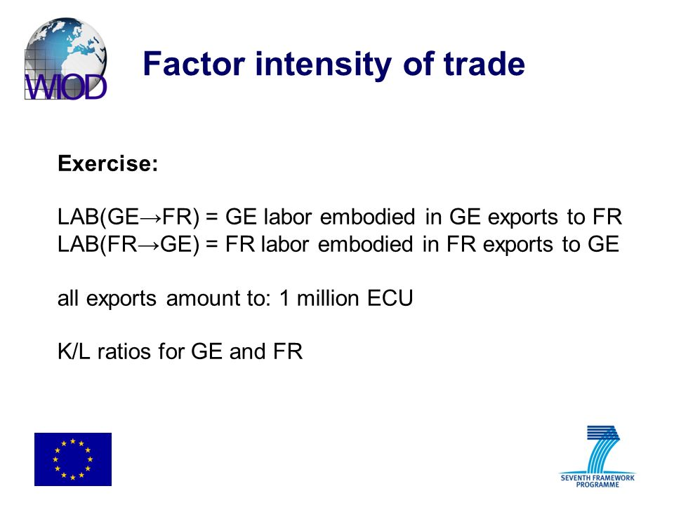 Factor intensity of trade Exercise: LAB(GEFR) = GE labor embodied in GE exports to FR LAB(FRGE) = FR labor embodied in FR exports to GE all exports am