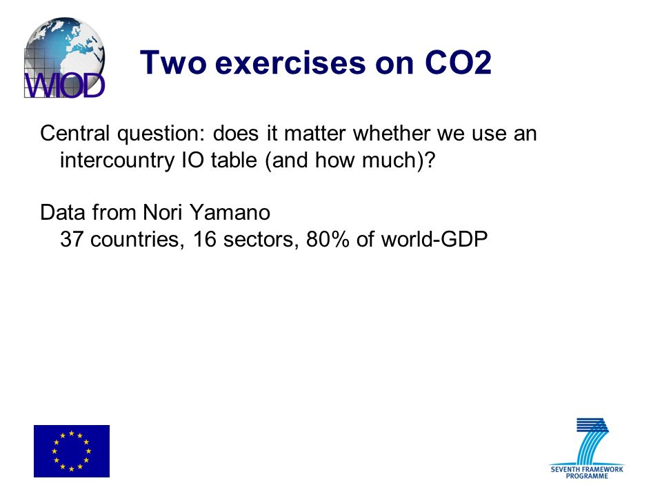Two exercises on CO2 Central question: does it matter whether we use an intercountry IO table (and how much)? Data from Nori Yamano 37 countries, 16 s
