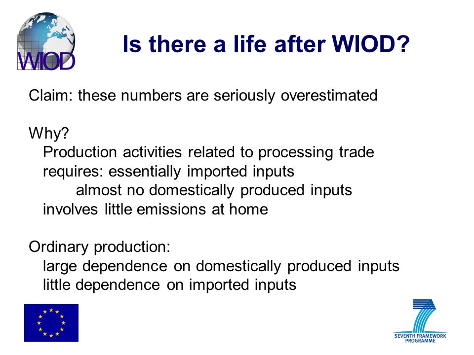 Is there a life after WIOD? Claim: these numbers are seriously overestimated Why? Production activities related to processing trade requires: essentia