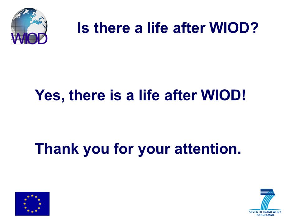 Is there a life after WIOD? Yes, there is a life after WIOD! Thank you for your attention.