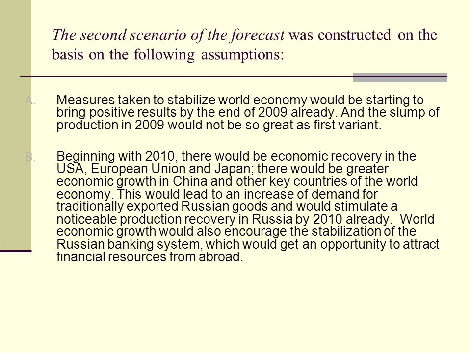 The second scenario of the forecast was constructed on the basis on the following assumptions: A.