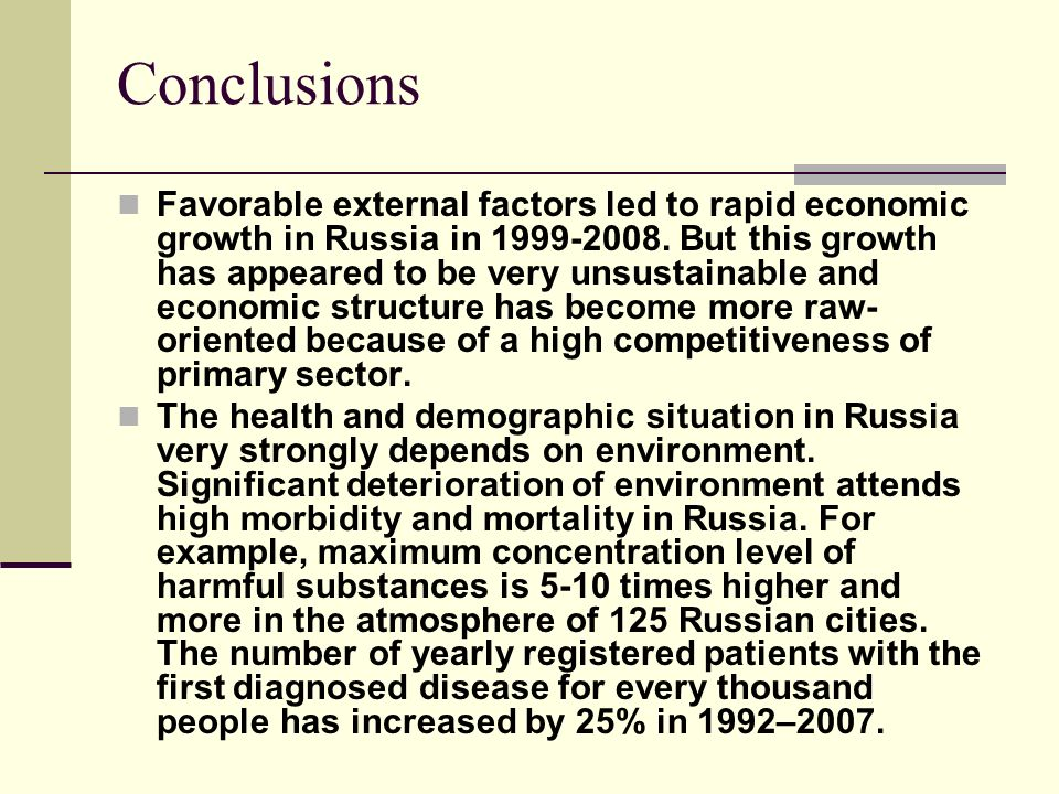 Conclusions Favorable external factors led to rapid economic growth in Russia in 1999-2008.