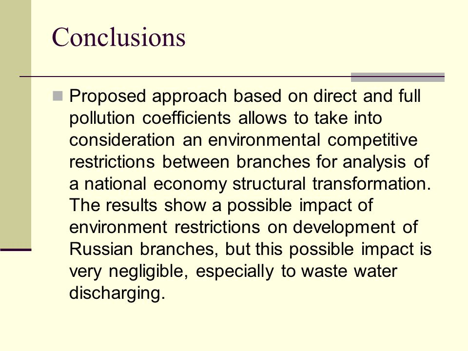 Conclusions Proposed approach based on direct and full pollution coefficients allows to take into consideration an environmental competitive restricti