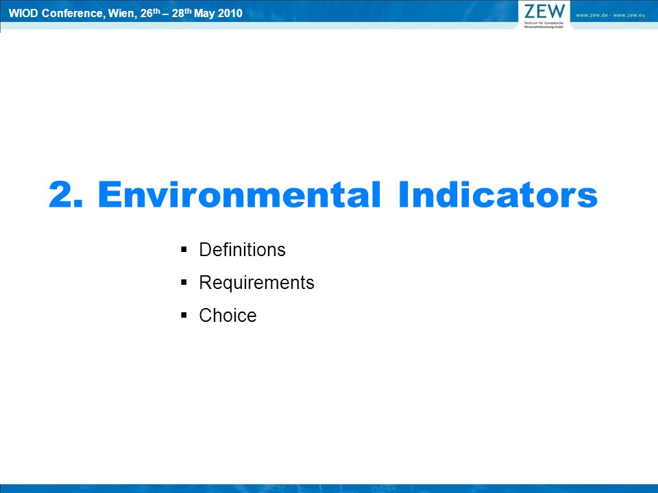 2. Environmental Indicators Definitions Requirements Choice WIOD Conference, Wien, 26 th – 28 th May 2010