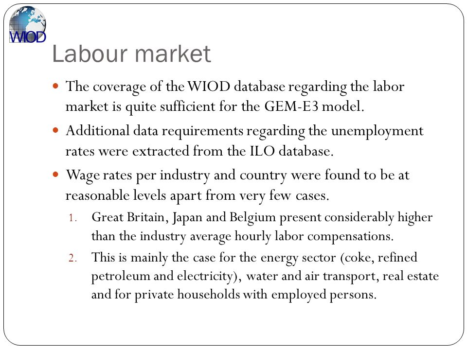 Labour market The coverage of the WIOD database regarding the labor market is quite sufficient for the GEM-E3 model. Additional data requirements rega