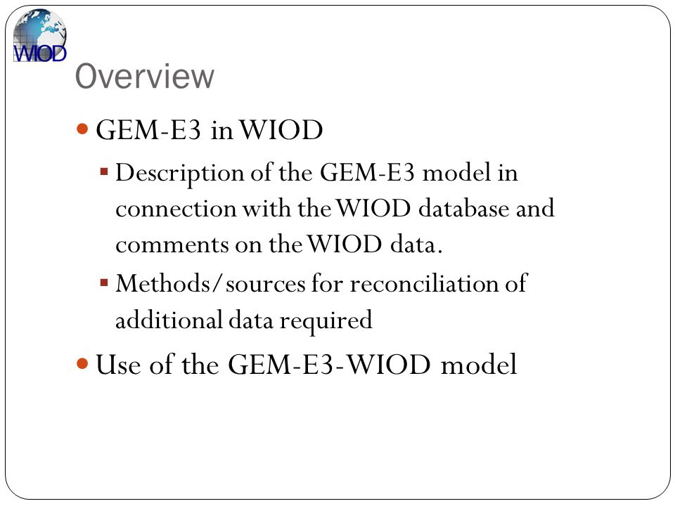 Overview GEM-E3 in WIOD Description of the GEM-E3 model in connection with the WIOD database and comments on the WIOD data. Methods/sources for reconc