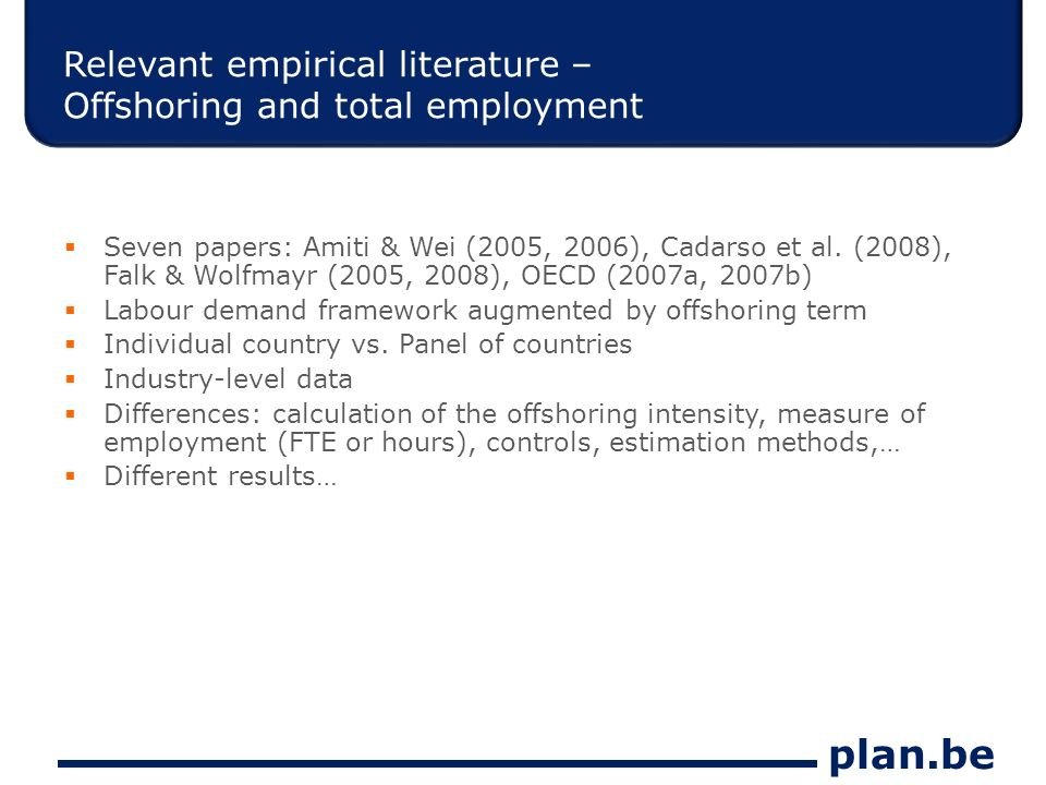 plan.be Relevant empirical literature – Offshoring and total employment Seven papers: Amiti & Wei (2005, 2006), Cadarso et al.
